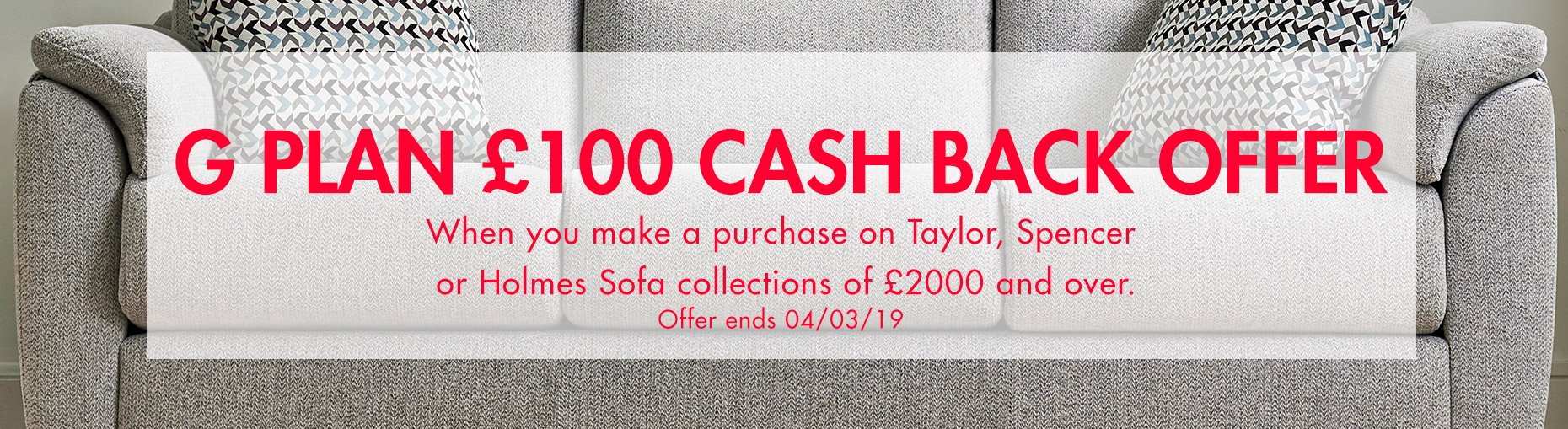 Get £100 Cash Back when you spend over £2000 on the Taylor Spencer or Holmes sofa Collections